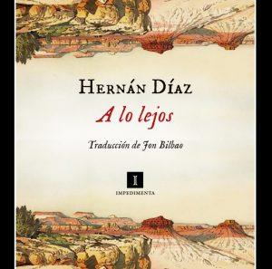 Novela de Hernan Diaz -A lo lejos
